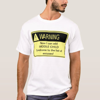 WARNING: Middle Child Syndrome T-Shirt