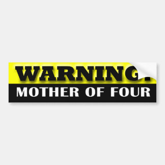 Warning: Mother of Four Car Bumper Sticker
