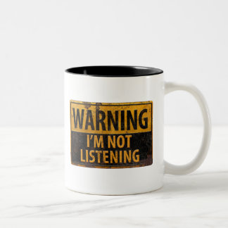 WARNING NOT LISTENING, funny sign distressed metal Two-Tone Coffee Mug