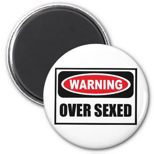 Warning OVER SEXED Magnet