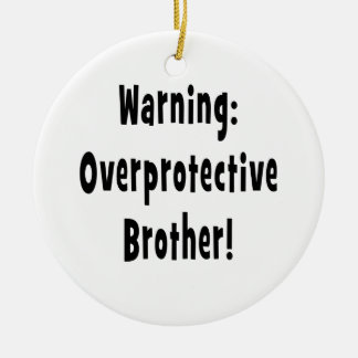 warning overprotective brother black text round ceramic decoration