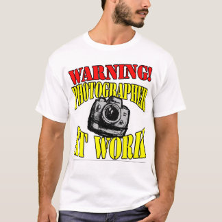 Warning! Photographer At Work! T-Shirt