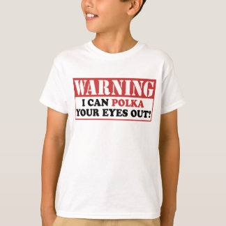 Warning Polka Your Eyes Out T-Shirt