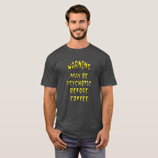 Warning Psychotic Before Coffee T-Shirt