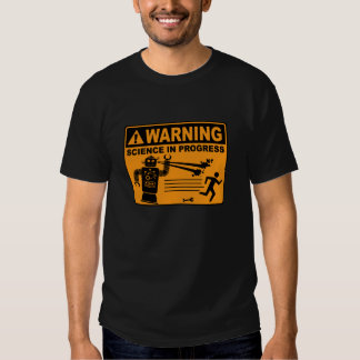 Warning! Science in Progress© - Robot T-Shirt