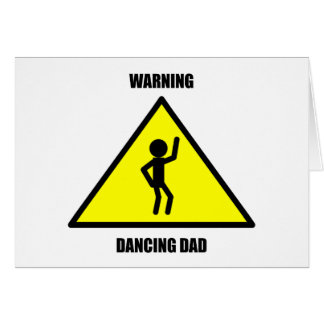Warning Sign: Dancing Dad Greeting Card