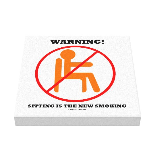 Warning! Sitting Is The New Smoking Cross-Out Sign Canvas Print