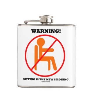 Warning! Sitting Is The New Smoking Cross-Out Sign Flasks