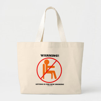 Warning! Sitting Is The New Smoking Cross-Out Sign Large Tote Bag