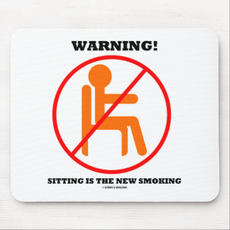 Warning! Sitting Is The New Smoking Cross-Out Sign Mouse Pad