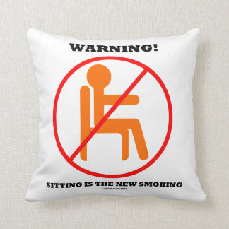 Warning! Sitting Is The New Smoking Cross-Out Sign Throw Pillow
