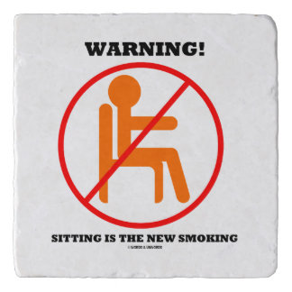 Warning! Sitting Is The New Smoking Cross-Out Sign Trivet