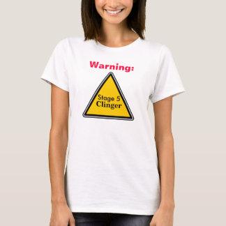 Warning: Stage 5 Clinger T-Shirt