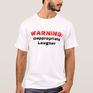 Warning Tee - Inappropriate Laugher