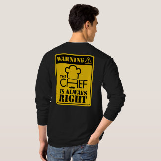 WARNING! The chef is always right! T-Shirt