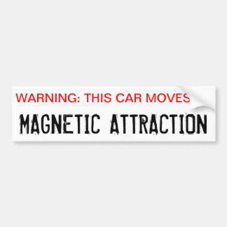 Warning, This Car Moves by Magnetic Attraction Bumper Sticker