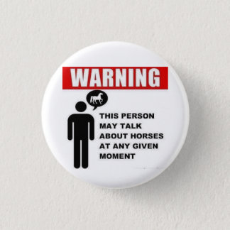 Warning! This person may talk about horses button! 3 Cm Round Badge