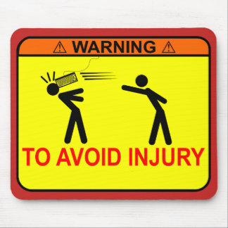 Warning: To Avoid Injury <<YOUR TEXT HERE>> Mouse Pad