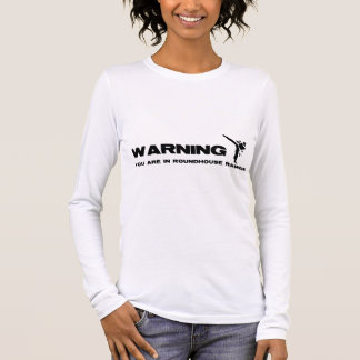Warning. You Are In Roundhouse Range Long Sleeve T-Shirt