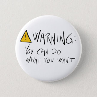 Warning: You can do what you want - Button