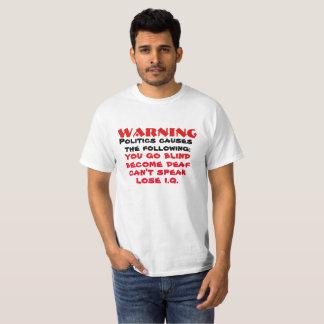 WarningPolitics Causes The Following...Funny Shirt