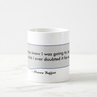 Warren Buffett Quote always knew going to be rich Coffee Mug