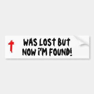 Was Lost Now I'm found! Car Bumper Sticker