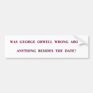 Was Orwell Wrong? Bumper Sticker