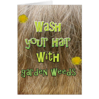 Wash your hair with garden weeds card