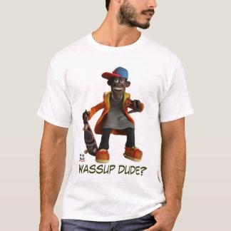 WASSUP DUDE? T-Shirt