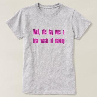 Waste of Makeup T-Shirt