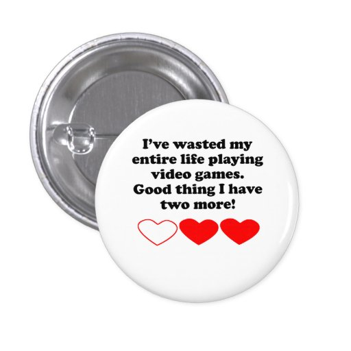 Wasted My Life Playing Video Games Buttons