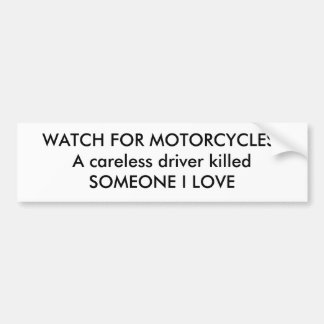 WATCH FOR MOTORCYCLES!A careless driver killedS... Bumper Sticker