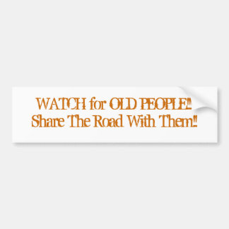 WATCH for OLD PEOPLE/Share The Road With Them!! Bumper Sticker