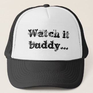Watch it buddhy trucker hat