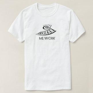 Watch Me Work T-shirt Producer\Musician