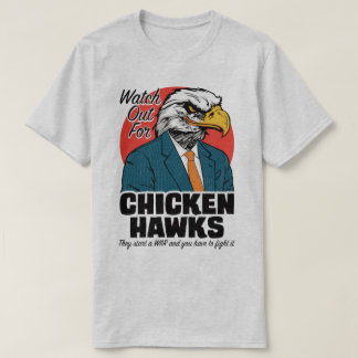 Watch Out For Chicken Hawks Political Protest Tee
