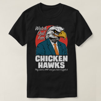 Watch Out For Chicken Hawks Protest Political Tee