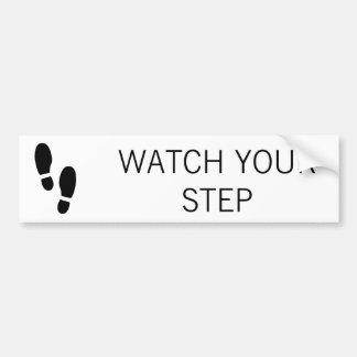 WATCH YOUR STEP CAR BUMPER STICKER