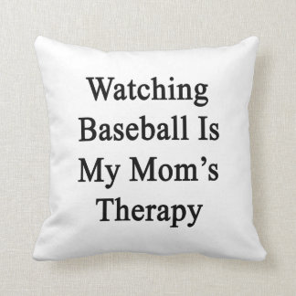 Watching Baseball Is My Mom's Therapy Throw Pillows