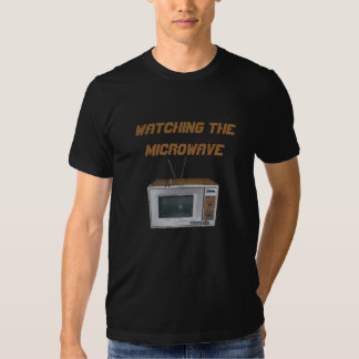 Watching the microwave tshirts