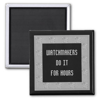 watchmakers do it for hours magnet