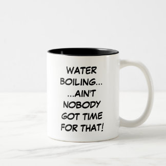 Water Boiling...Ain't Nobody Got Time For That Mug
