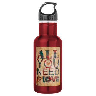 """Water bottle """"All you need IS love """""""