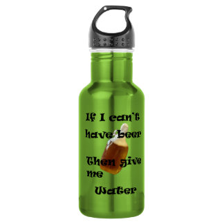 Water Bottles -  If I Can't Have Beer