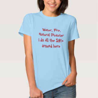 Water, Fire, Natural Disaster Tee Shirts