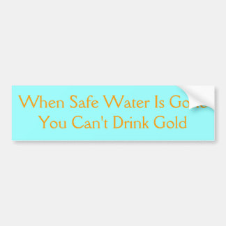 Water is precious Bumber sticker