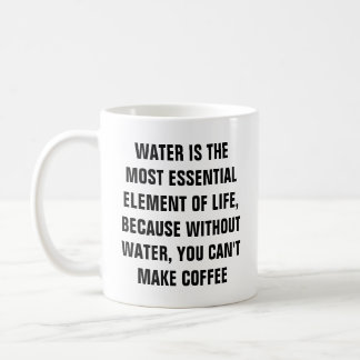 Water the most essential part of Coffee - Mug