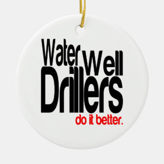 Water Well Drillers Do It Better Ceramic Ornament