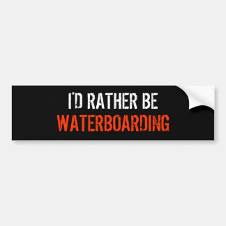 "WATERBOARDING, I""D RATHER BE BUMPER STICKER"